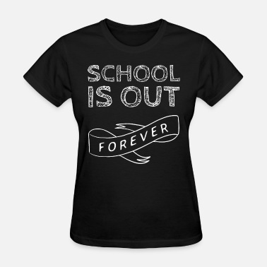 Schools Out Forever school is out forever teacher - Women's T-Shirt