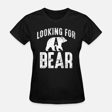 Gay Fashion Looking For a Bear Funny Gay Humor Rustic Fashion - Women's T-Shirt