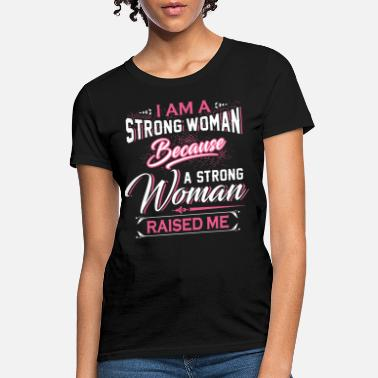 I am a strong woman because a strong woman raised - Women's T-Shirt