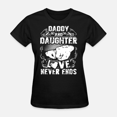 Aunt And Daughter daddy and daughter love never ends aunt - Women's T-Shirt