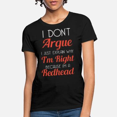 Argue i don t argue i just explain why i m right because - Women's T-Shirt
