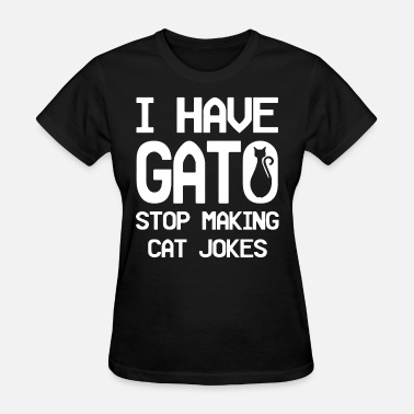 Black Metal Jokes i have gato stop making cat jokes cat - Women's T-Shirt