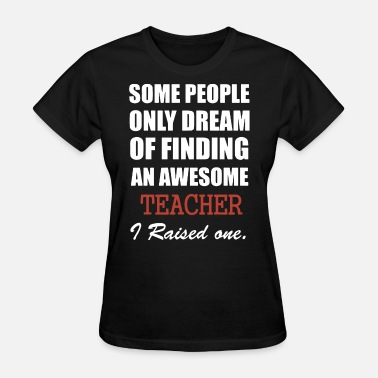 Some Are Teaching some people only dream of finding an awesome teach - Women's T-Shirt