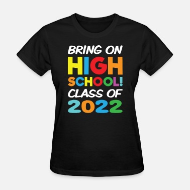Junior High School Bring on High School Class 2022 Back to School - Women's T-Shirt