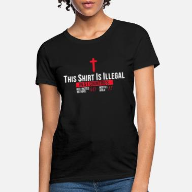 Christian Merchandise THIS SHIRT IS ILLEGAL PRAY Christian JESUS Religio - Women's T-Shirt