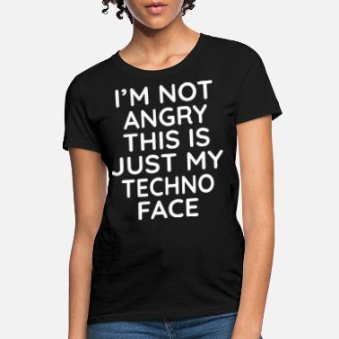 Mechanical Engineering Rocks Quotes i m not angry this is just my techno face engineer - Women's T-Shirt