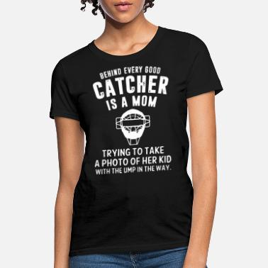 d6fe102b Softball Catcher behind every good catcher is a mom trying to take -  Women'. Women's T-Shirt
