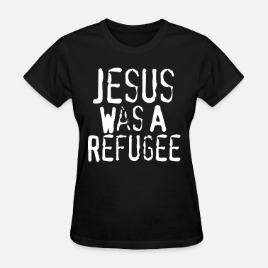 Anti Jesus jesus was a refugee jesus - Women's T-Shirt