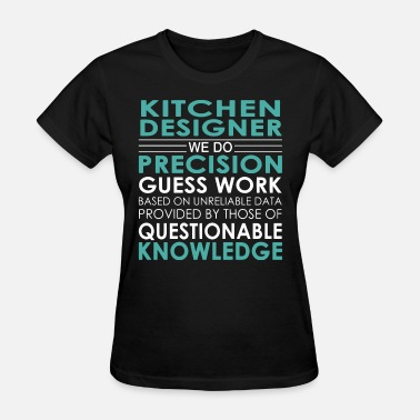 Data kictchen designer we do precision guess work based - Women's T-Shirt