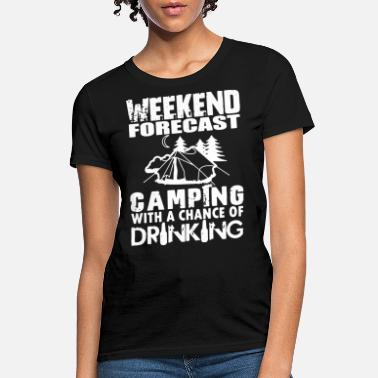 Chance weekend forecast camping with a chance of drinking - Women's T-Shirt