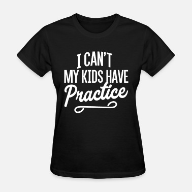 Dancing Insults I Can t My Kids Have Practice Mom Mother Soccer Ch - Women's T-Shirt