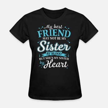 James May my best friend may not be my sister by blood but s - Women's T-Shirt