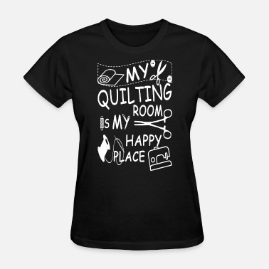 Engine Room my quilting room is my happy place engineer - Women's T-Shirt