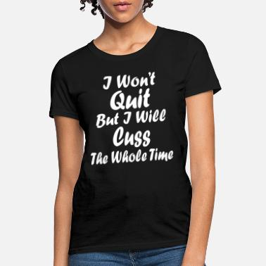 Muscle Truck I Won t Quit But I Will Cuss The Whole Time Workou - Women's T-Shirt
