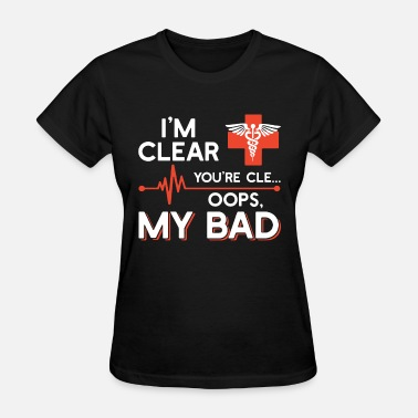 Super Sexy Male Nurse i m clear you re cle oops my bad nurse - Women's T-Shirt