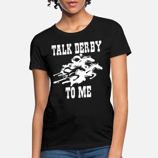 6ca76574f Talk Derby To Me Horse Race Funny Kentucky Derby G Women's T-Shirt ...