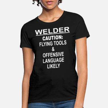 Welder Gifts Welder Caution Flying Tools Offensi - Women's T-Shirt