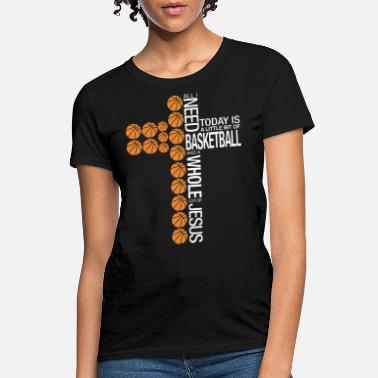 Cool Basketball all i need basketball and a whole lot of jesus tod - Women's T-Shirt
