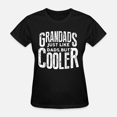 Fuck Baby & Toddler grandads just loke dads but cooler strong retired - Women's T-Shirt