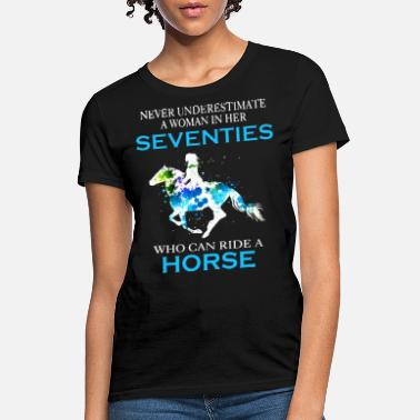 Seventies never underestimate a woman in her seventies who c - Women's T-Shirt