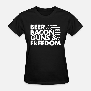 Beer Guns Beer Bacon Guns and Freedom Beer Custom Bacon Free - Women's T-Shirt
