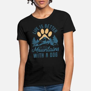 life is better in the mountains with a dog animals - Women's T-Shirt