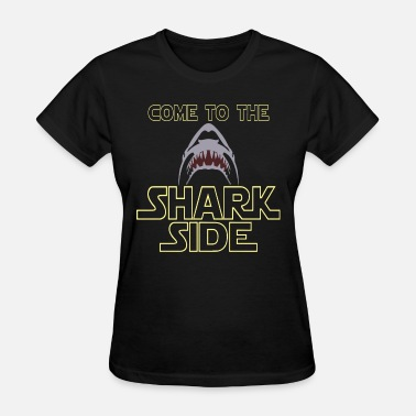 Supreme Shark come to the shark side for shark lovers shark - Women's T-Shirt