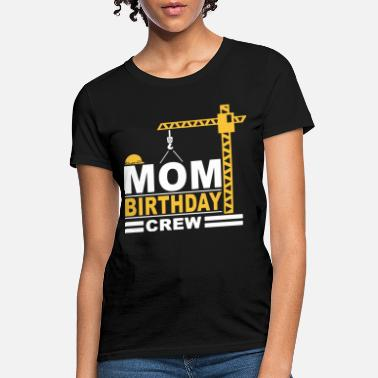 Birthday Mom mom birthday crew construction party engineer - Women's T-Shirt