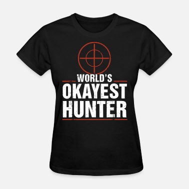 Hunters world is okayest hunter funny hunting apparel hunt - Women's T-Shirt