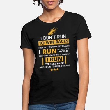 Trail Running i dont rin to wine races nor do i run to get plaes - Women's T-Shirt