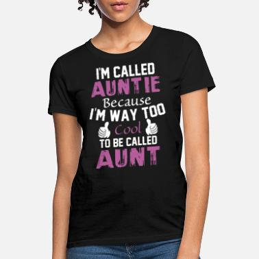 i m called auntie because i m way too cool to call - Women's T-Shirt