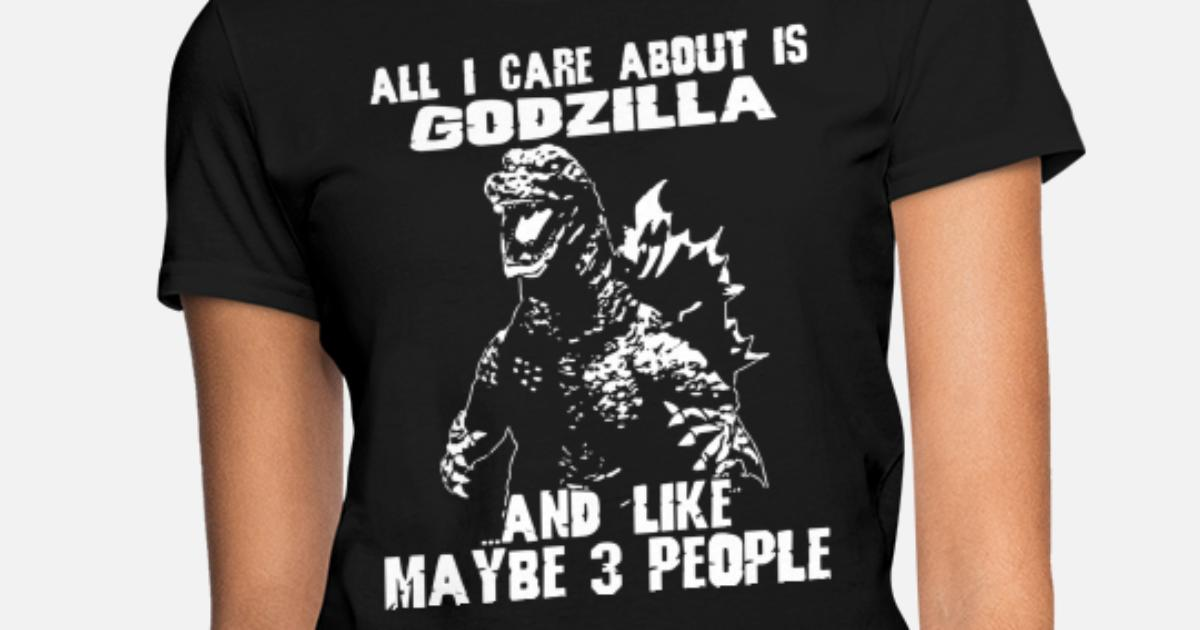 dde684b8a all i care about is godzilla and like maybe 3 peop Women's T-Shirt ...