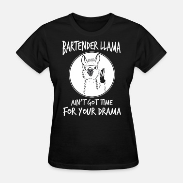 Sexy Bartender bartender llam ain t got time for your drama barte - Women's T-Shirt