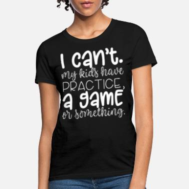 Kian I cant my kids have practice a game or something m - Women's T-Shirt