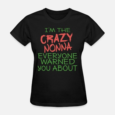 I Love My Nonna I am the crazy nonna everyone warned you about gir - Women's T-Shirt