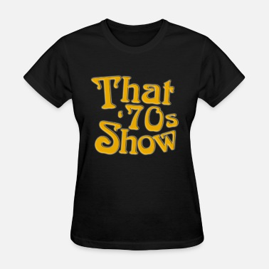 70s New That 70s Show Classic TV Show Men s Black 70s - Women's T-Shirt