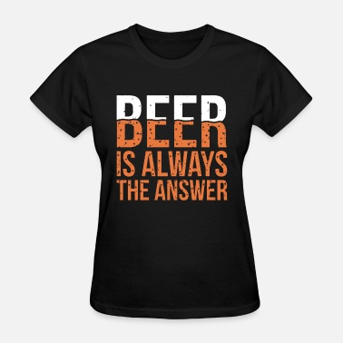 Beer Is Always The Answer Pub Drinking Party Stag - Women's T-Shirt
