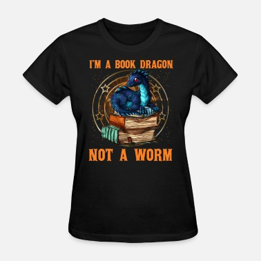 Book Dragon I'm A Book Dragon Not A Worm - Women's T-Shirt