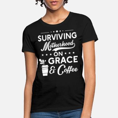 Caribou suriving motherhood on grace and coffee drinl my f - Women's T-Shirt