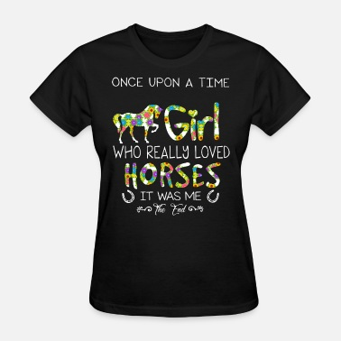 My Friend Sportswear once upon a time girl who really loved horses it w - Women's T-Shirt