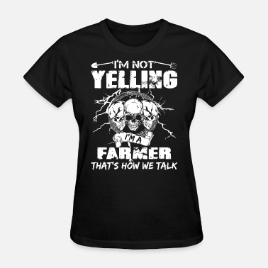 Sex Satan i am yelling i am a farmer that is how we talk ske - Women's T-Shirt