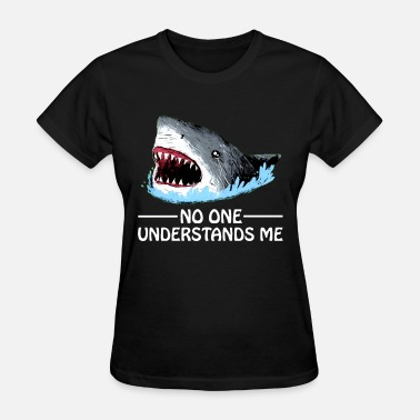 Supreme Shark shark no one understand me shark - Women's T-Shirt