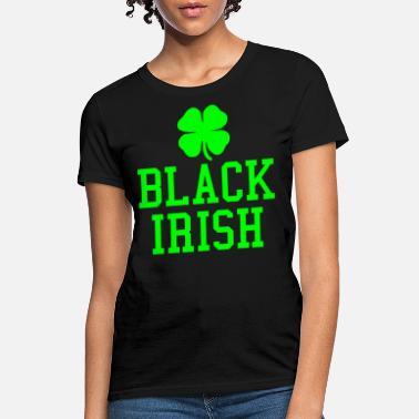 Black Irish Black Irish Irishman St Patricks Day - Women's T-Shirt