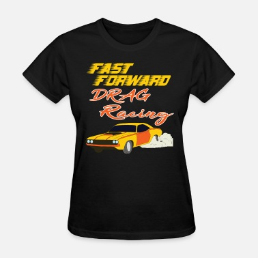 Drag Life Be advance with this Fast Forward Drag Racing - Women's T-Shirt