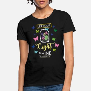 Shine Let Your Light Shine Flowers Butterfly Christian - Women's T-Shirt