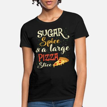 Pizza Sugar, Spice and A Large Pizza Slice - Women's T-Shirt