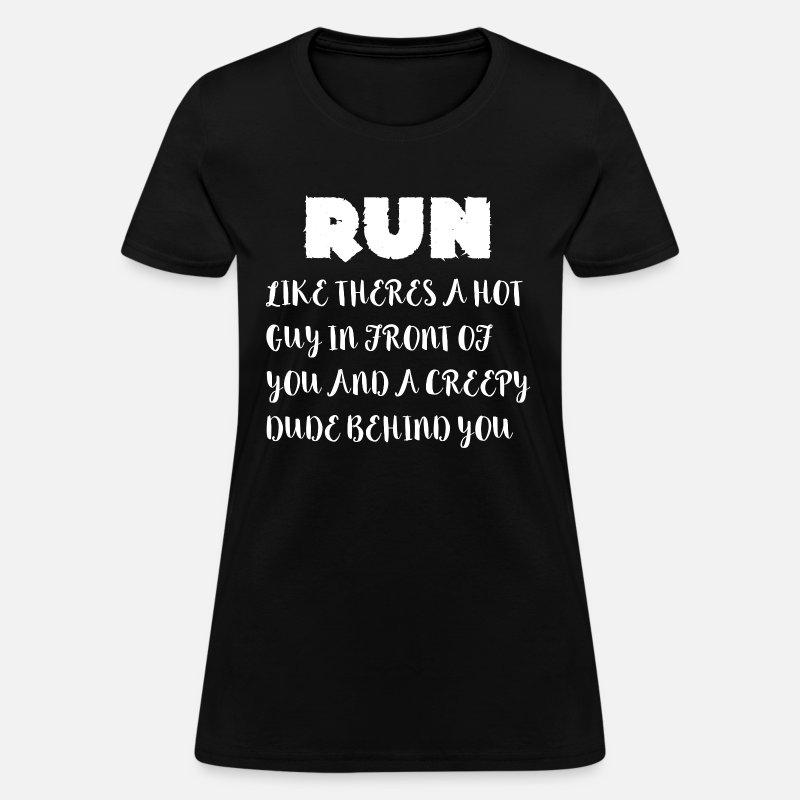 0e912c0484 RUN hot Guy creepy Dude funny Quotes Souvenir Gift Women's T-Shirt |  Spreadshirt