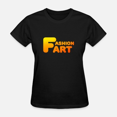 Fart Saying Fart Fashion Art saying slogan - Women's T-Shirt