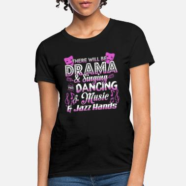 Musical There Will Be Drama and Signing ..Jazz Hands - Women's T-Shirt