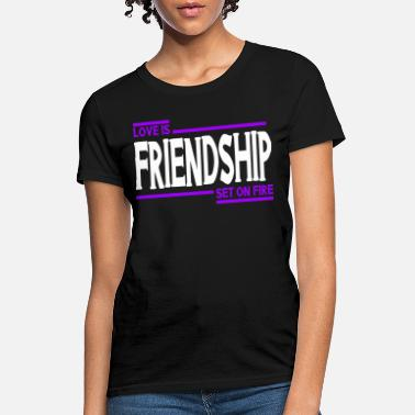 Set Fire Love Is Friendship Set on fire - Women's T-Shirt